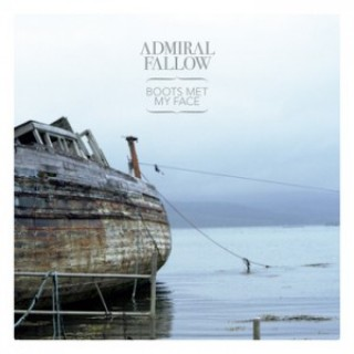 Admiral Fallow - Boots Met My Face