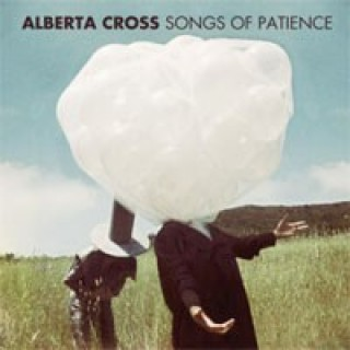 Alberta Cross - Songs Of Patience