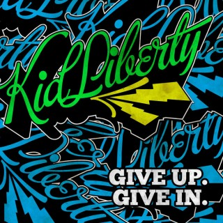 Kid Liberty - Give Up. Give In. [VINYL]