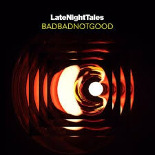 BADBADNOTGOOD LATE NIGHT TALES