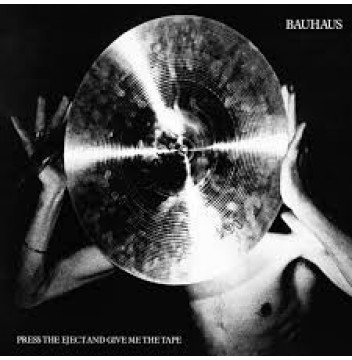 Bauhaus - Press The Eject And Give Me The Tape