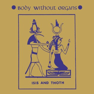 Body Without Organs - Isis And Thoth