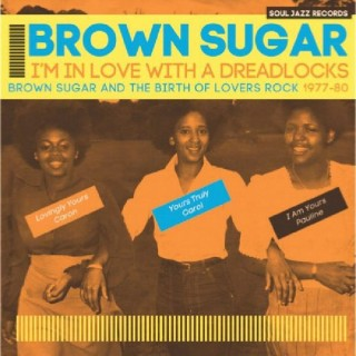Brown Sugar - I'm In Love With A Dreadlocks Brown Sugar And The Birth Of Lovers Rock 1977-80