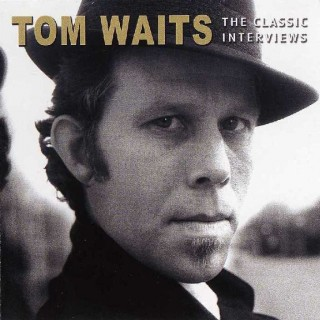 Tom Waits The Classic Interviews