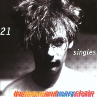 The Jesus and Mary Chain - 21 Singles