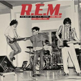 R.E.M. - The Best Of The I.R.S. Years: 1982 - 1987: And I Feel Fine...
