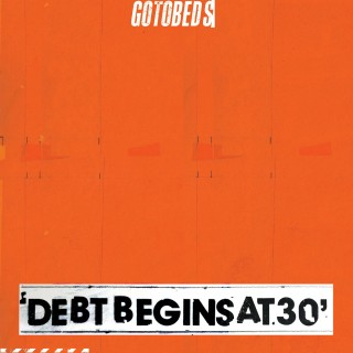 The Gotobeds - Debt Begins At 30
