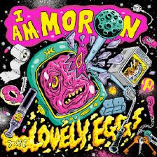 The Lovely Eggs - I Am Moron