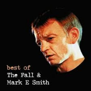 THE FALL & MARK E SMITH BEST OF