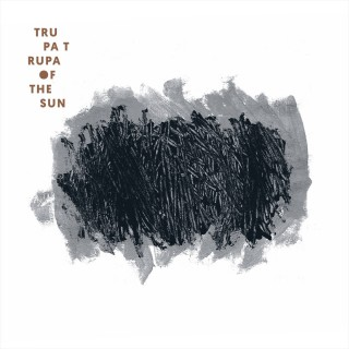 Trupa Trupa - Of The Sun