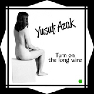 Yusuf Azak Turn On The Long Wire